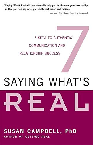 9781932073126: Saying What's Real: 7 Keys to Authentic Communication and Relationship Success