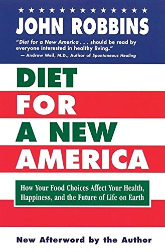 9781932073546: Diet for a New America: How Your Food Choices Affect Your Health, Happiness and the Future of Life on Earth Second Edition