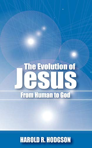 9781932077391: The Evolution of Jesus from Human to God