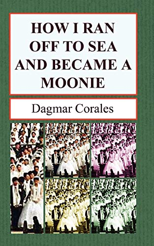 9781932077667: How I Ran Off to Sea and Became a Moonie
