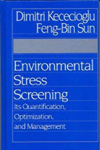 Environmental Stress Screening: Its Quantification, Optimiztion and: Dimitri B. Kececioglu