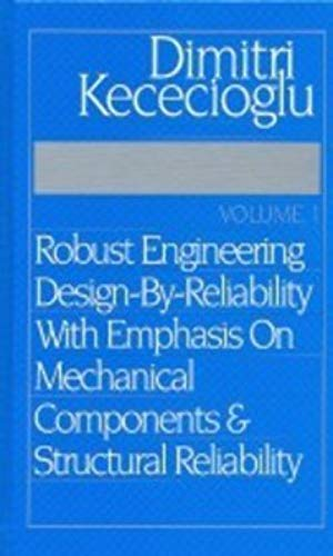 Robust Engineering Design-By-Reliability with EMphasis on MEchanical: Kececioglu, Dimitri