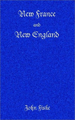 New France and New England: John Fiske