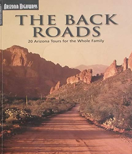 9781932082432: The Back Roads: 20 Arizona Tours For The Whole Family (Travel Arizona Collection)
