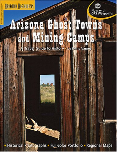 9781932082463: Arizona Ghost Towns and Mining Camps: A Travel Guide to History