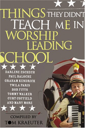 Things They Didn't Teach Me in Worship Leading School: Tom Kraeuter