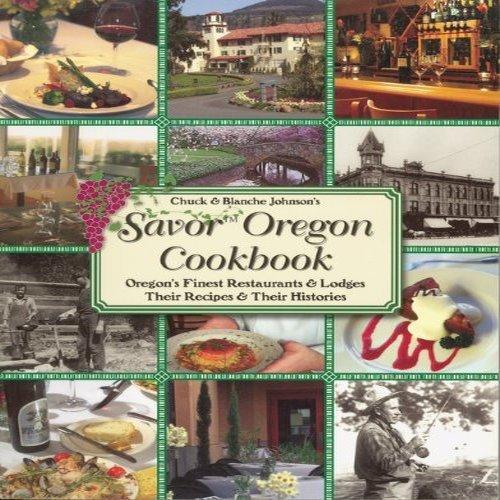 Chuck and Blanche Johnson's Savor Oregon Cookbook: Chuck Johnson, Blanche