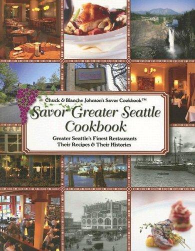 Savor Greater Seattle Cookbook: Chuck Johnson, Blanche