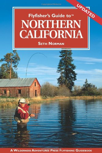 Flyfisher's Guide to Northern California (Flyfisher's Guides) (Flyfisher's Guides): ...