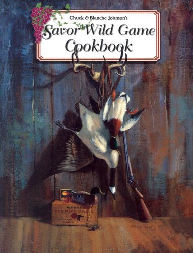 9781932098174: Savor Wild Game Cookbook