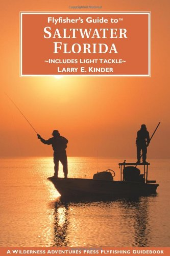 Flyfisher's Guide to Florida Saltwater: Larry Kinder