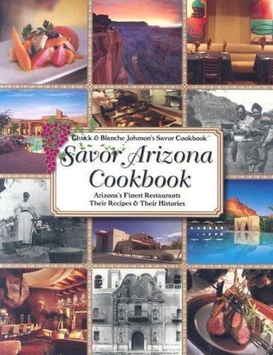 Savor Arizona Cookbook: Arizona's Finest Restaurants Their: Chuck Johnson, Blanche