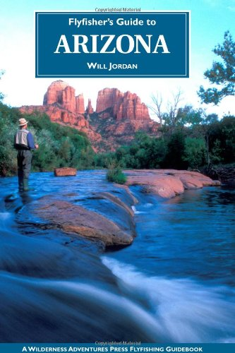 Flyfisher's Guide to Arizona (Flyfisher's Guides): Will Jordan