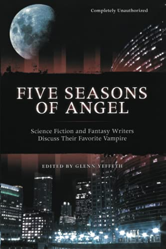 9781932100334: Five Seasons of Angel: Science Fiction and Fantasy Authors Discuss Their Favorite Vampire: Science Fiction and Fantasy Writers Discuss Their Favorite Vampire (Smart Pop Series)