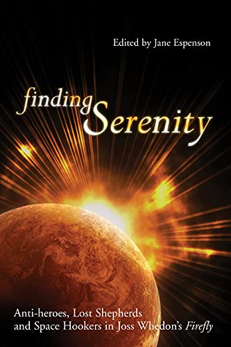 Finding Serenity: Anti-heroes, Lost Shepherds and Space