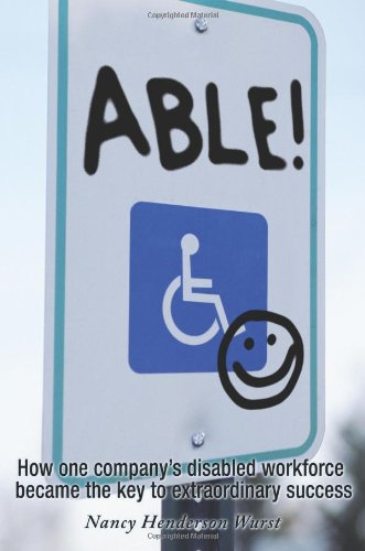 9781932100440: Able!: How One Company's Extraordinary Workforce Changed the Way We Look at Disability Today