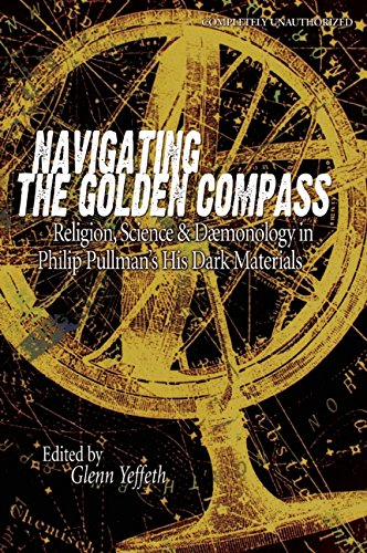 Navigating The Golden Compass: Religion, Science And Daemonology In His Dark Materials (Smart Pop ...