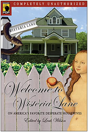9781932100792: Welcome to Wisteria Lane: On America's Favorite Desperate Housewives (Smart Pop series)