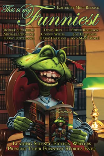 9781932100952: This Is My Funniest: Leading Science Fiction Writers Present Their Funniest Stories Ever