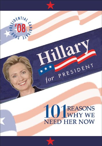 9781932100976: Hillary for President: 101 Reasons Why We Need Her Now