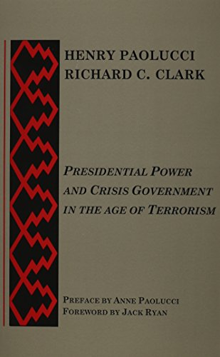 Presidential Power and Crisis Government in the Age of Terrorism (9781932107029) by Henry Paolucci