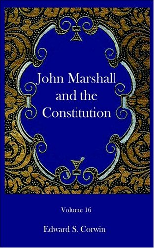 John Marshall and the Constitution: Corwin, Edward S.