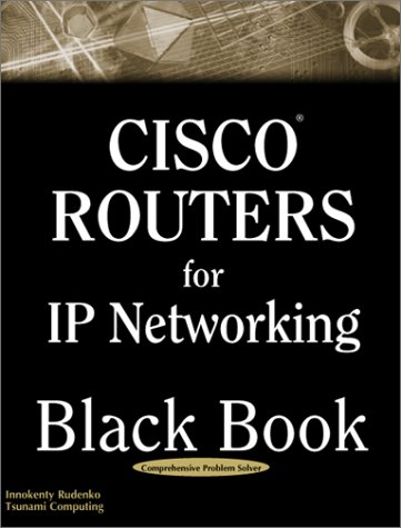 9781932111354: Cisco Routers for IP Networking Black Book: A Practical In Depth Guide for Configuring Cisco Routers for Internetworking IP-Based Networks