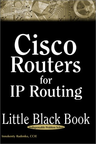 9781932111361: Cisco Routers for IP Routing Little Black Book: The Definitive Guide to Deploying and Configuring Cisco Routers