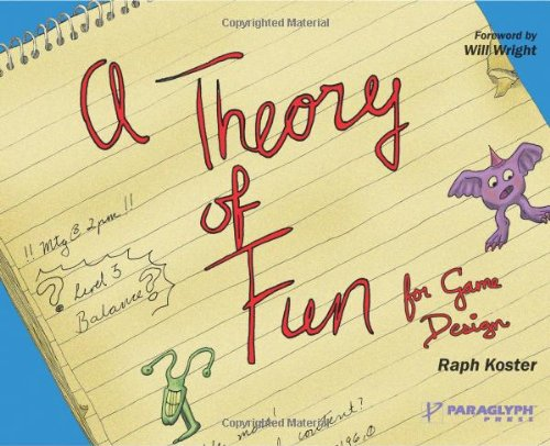 A Theory Of Fun For Game Design: Koster, Raph