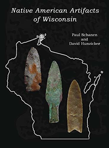 Native American Artifacts of Wisconsin: Schanen, Paul; Hunzicker, David