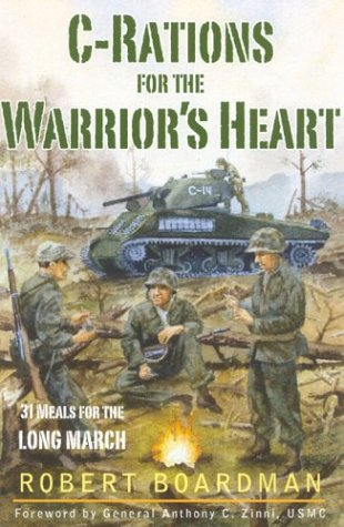 C-Rations for the Warrior's Heart: 31 Meals for the Long March (9781932124156) by Boardman, Robert