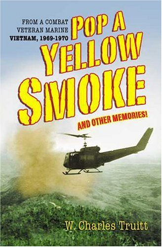 9781932124521: Pop a Yellow Smoke and Other Memories: A Marine's Poignant and Humorous Stories of Time in VietNam