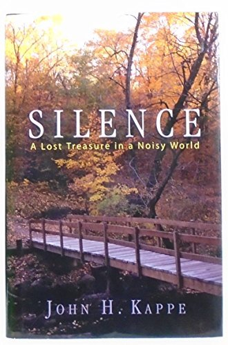 Silence : A Lost Treasure in a: John H. Kappe