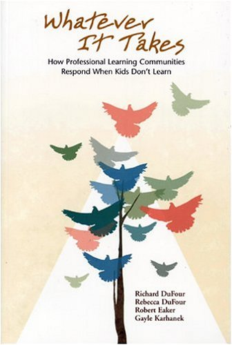 Whatever It Takes: How Professional Learning Communities: DuFour, Rebecca; Eaker,