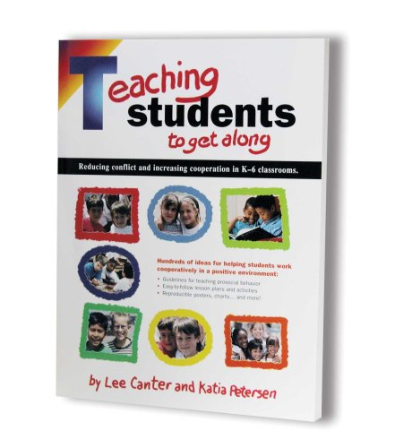 Teaching Students to Get Along: Reducing Conflict and Increasing Cooperation in K-6 Classrooms (1932127763) by Lee Canter; Katia Petersen