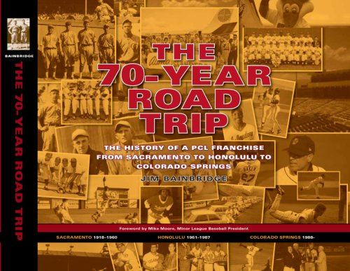 The 70-Year Road Trip: The History of a PCL Franchise from Sacramento to Honolulu to Colorado ...