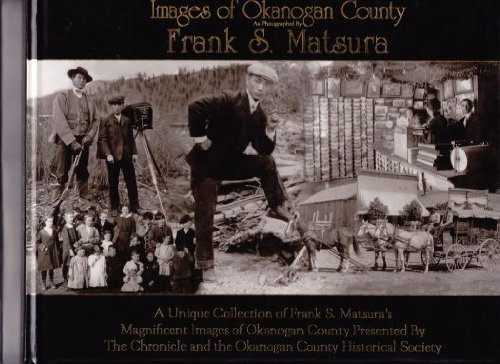 9781932129205: Images of Okanogan County as photographed by Frank S. Matsura