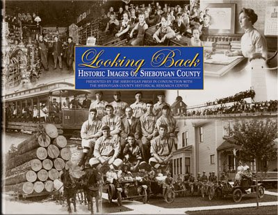 LOOKING BACK. Historic Images Of Sheboygan County.
