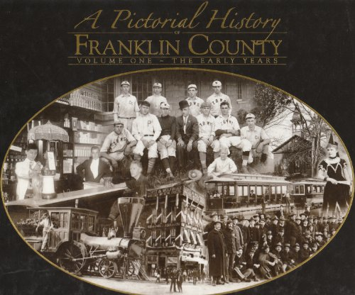A Pictorial History of Franklin County: Volume One - The Early Years (The Cumberland Valley/...