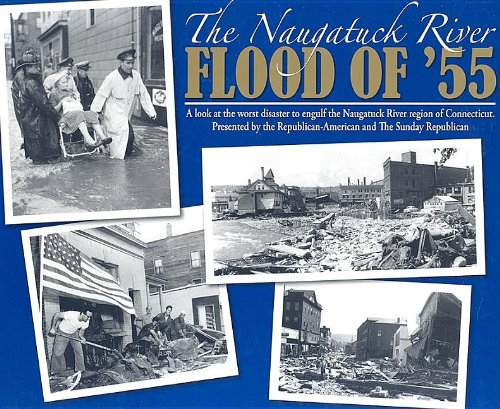 The Naugatuck River Flood of '55. A Look Back at the Worst Disaster to Engulf the Naugatuck River...