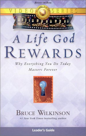 9781932131109: A Life God Rewards: Why Everything You Do Today Matters Forever (Leader's Guide)