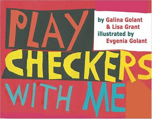 Play Checkers With Me: Galina Golant, Lisa Grant, Evgenia Golant