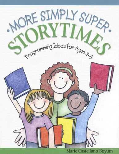 More Simply Super Storytimes: Programming Ideas for Ages 3–6: Marie Castellano Boyum