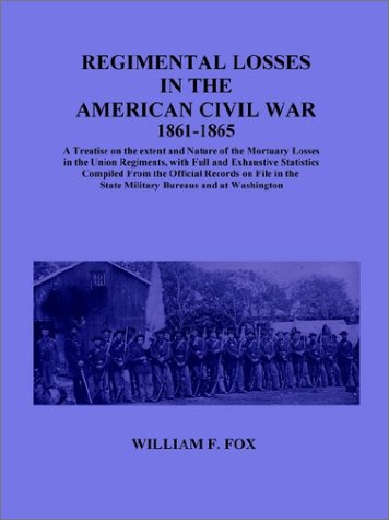 9781932157079: Regimental Losses in the American Civil War: A Treatise on the extent and Nature of the Mortuary Losses in the Union Regiments, with Full and ... the State Military Bureaus and at Washington