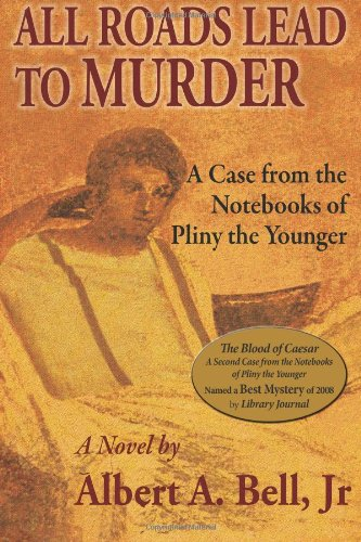 9781932158427: All Roads Lead to Murder: A Case from the Notebooks of Pliny the Younger (Cases from the Notebooks of Pliny the Younger) (Volume 1)