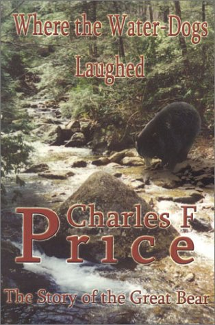 Where The Water-Dogs Laughed: The Story of the Great Bear: Price, Charles F.