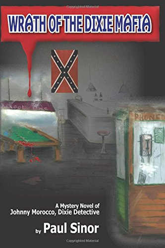 Wrath of the Dixie Mafia: A Mystery Novel of Johnny Morocco, Dixie Detective: Sinor, Paul