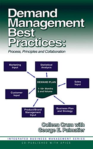 Demand Management Best Practices: Process, Principles, and Collaboration (Integrated Business ...