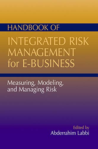 Handbook of Integrated Risk Management for E-Business: Editor-Abderrahim Labbi
