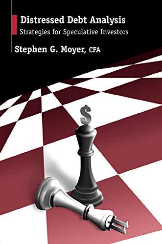 Distressed Debt Analysis: Strategies for Speculative Investors: Stephen Moyer